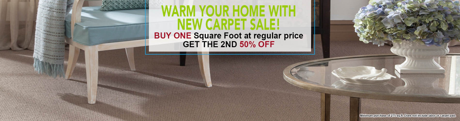 Warm Your Home with New Carpet Sale!  Buy one sq.ft. at regular price and get the 2nd HALF OFF!