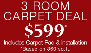 3 room carpet deal - $599* - Includes Carpet, Pad & Installation - *based on 360sq.ft.