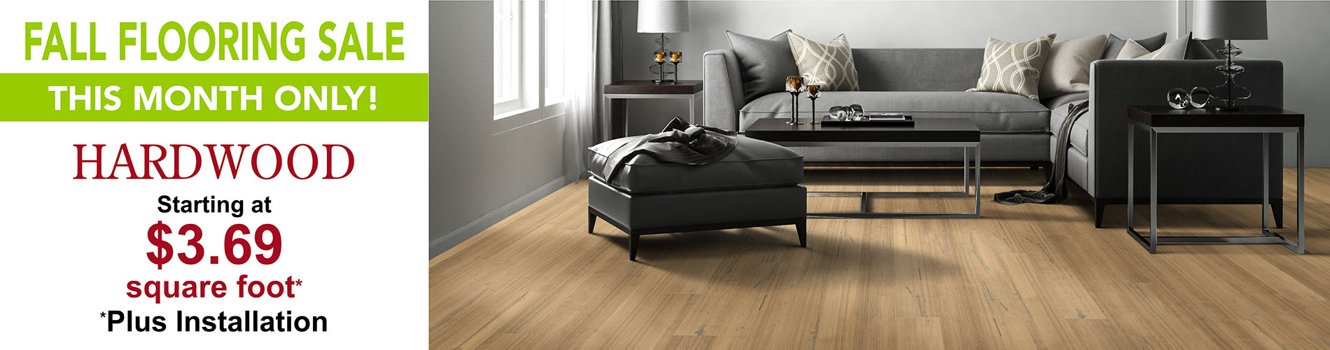 Fall Flooring Sale This Month Only! Hardwood starting at $3.69 sq.ft. (plus installation). Only at Floors To Go of Indianapolis