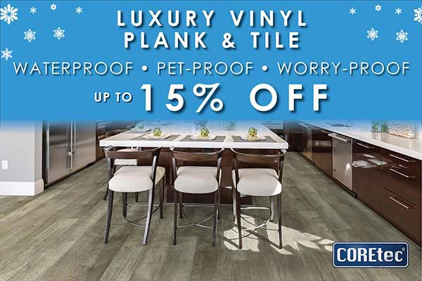 Up to 15% off luxury vinyl plank and tile during our New Year New Floor sale. Luxury vinyl is waterproof, pet-proof, and worry-proof