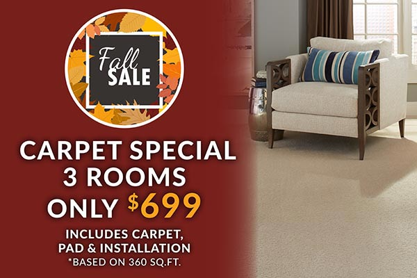 Carpet special 3 rooms only $699 during our Fall Sale. Includes carpet, pad, and installation. Based on 360 sq. ft.